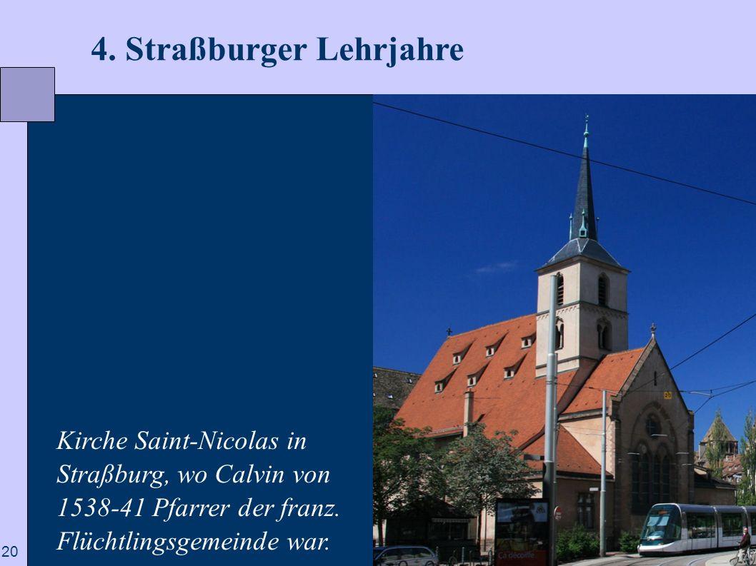 20 4. Straßburger Lehrjahre Kirche Saint-Nicolas in Straßburg, wo Calvin von 1538-41 Pfarrer der franz. Flüchtlingsgemeinde war.