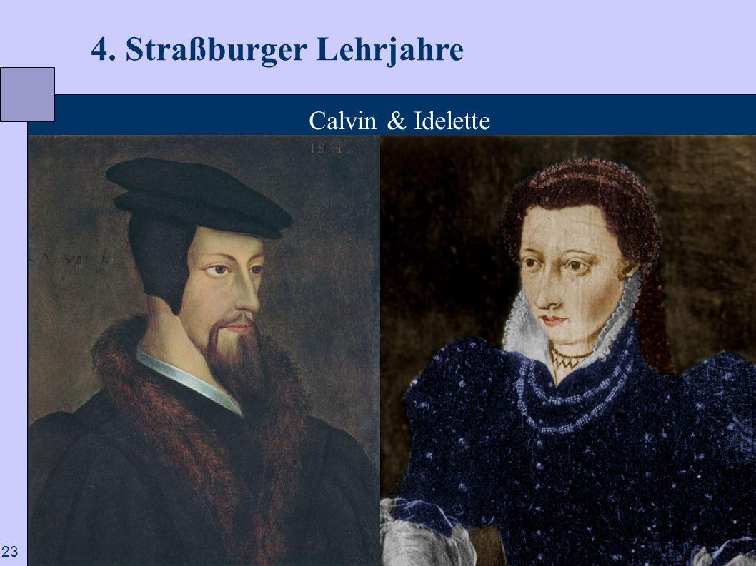 23 4. Straßburger Lehrjahre Calvin & Idelette
