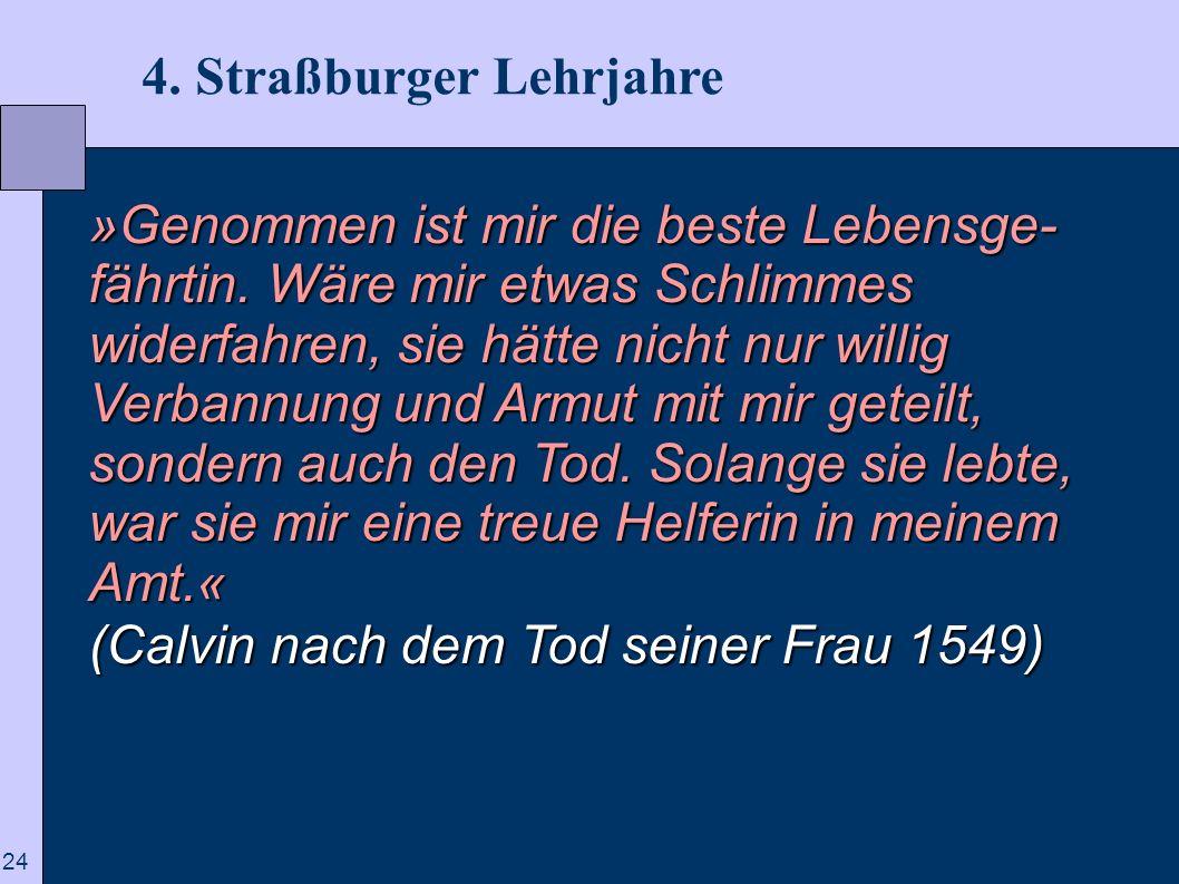 24 4. Straßburger Lehrjahre »Genommen ist mir die beste Lebensge- fährtin. Wäre mir etwas Schlimmes widerfahren, sie hätte nicht nur willig Verbannung