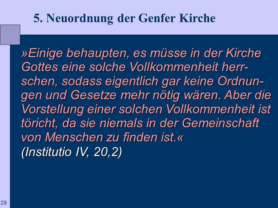 29 5. Neuordnung der Genfer Kirche »Einige behaupten, es müsse in der Kirche Gottes eine solche Vollkommenheit herr- schen, sodass eigentlich gar kein