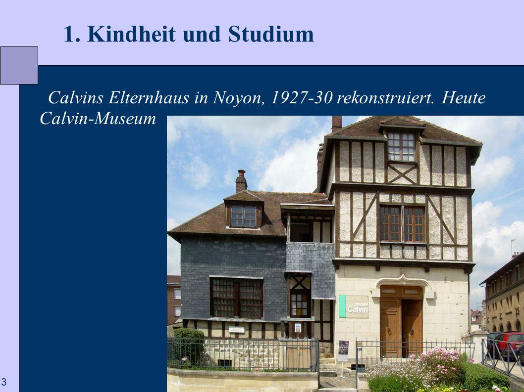 3 1. Kindheit und Studium Calvins Elternhaus in Noyon, 1927-30 rekonstruiert. Heute Calvin-Museum