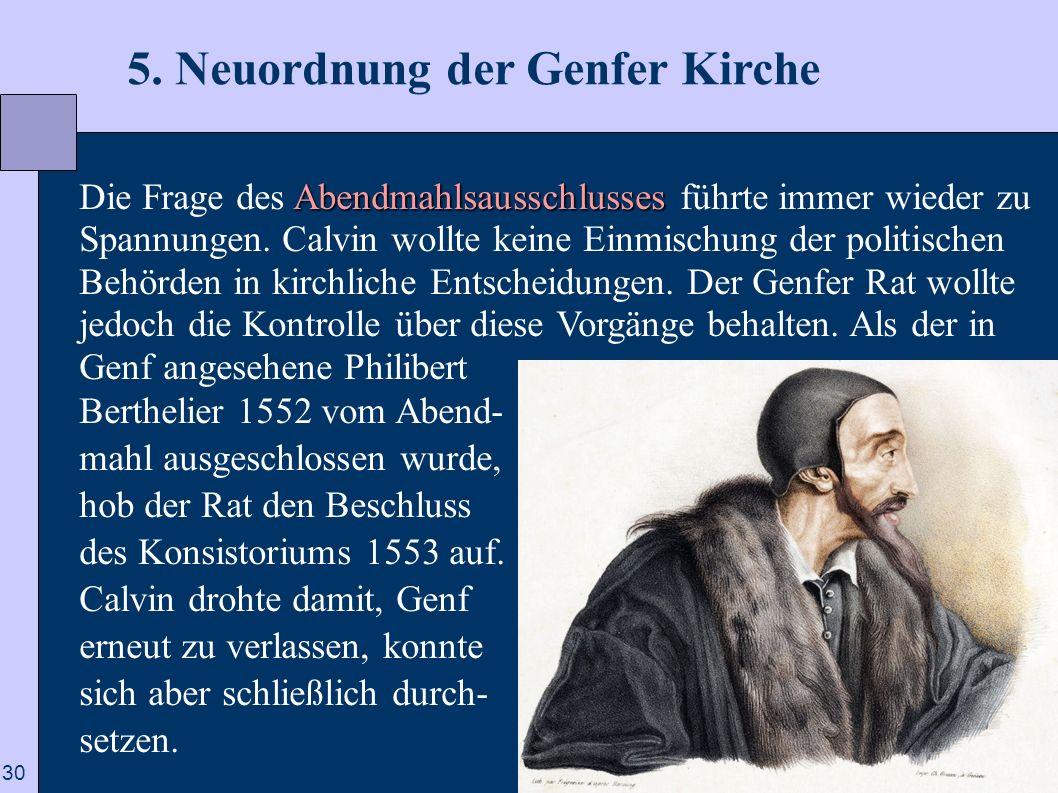 30 5. Neuordnung der Genfer Kirche Abendmahlsausschlusses Die Frage des Abendmahlsausschlusses führte immer wieder zu Spannungen. Calvin wollte keine