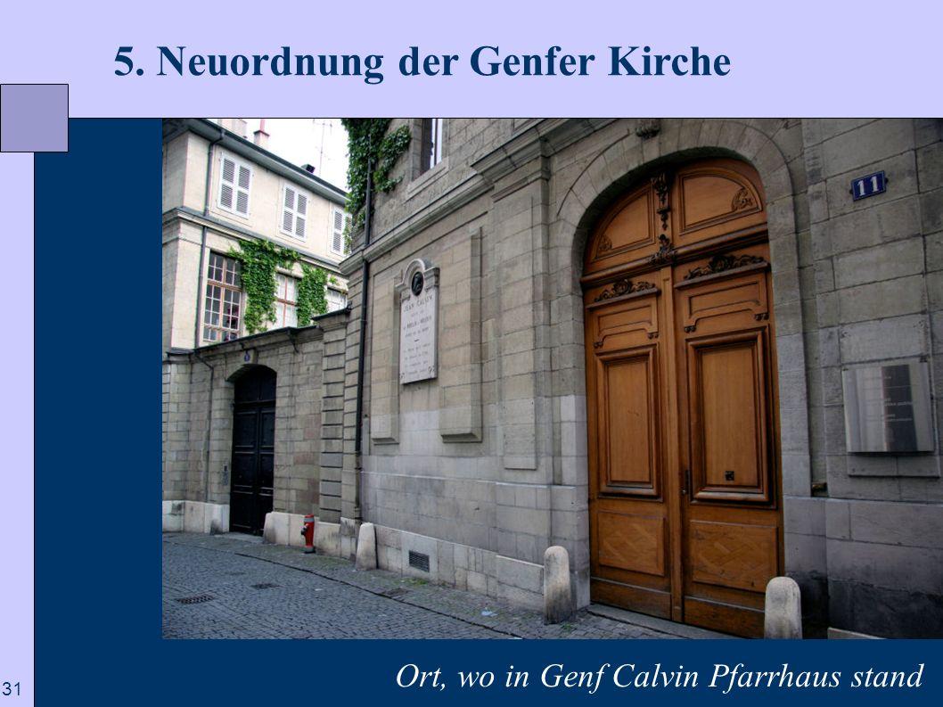 31 5. Neuordnung der Genfer Kirche Ort, wo in Genf Calvin Pfarrhaus stand