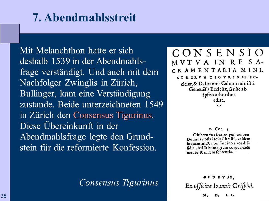 38 7. Abendmahlsstreit Consensus Tigurinus Mit Melanchthon hatte er sich deshalb 1539 in der Abendmahls- frage verständigt. Und auch mit dem Nachfolge