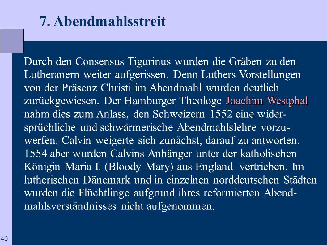 40 7. Abendmahlsstreit Joachim Westphal Durch den Consensus Tigurinus wurden die Gräben zu den Lutheranern weiter aufgerissen. Denn Luthers Vorstellun