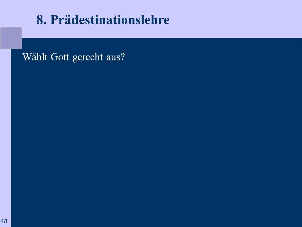 48 8. Prädestinationslehre Wählt Gott gerecht aus?