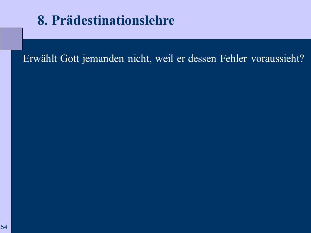 54 8. Prädestinationslehre Erwählt Gott jemanden nicht, weil er dessen Fehler voraussieht?