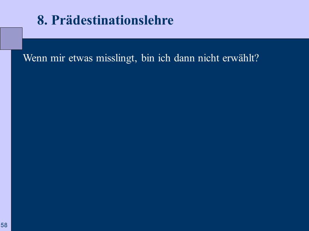 58 8. Prädestinationslehre Wenn mir etwas misslingt, bin ich dann nicht erwählt?