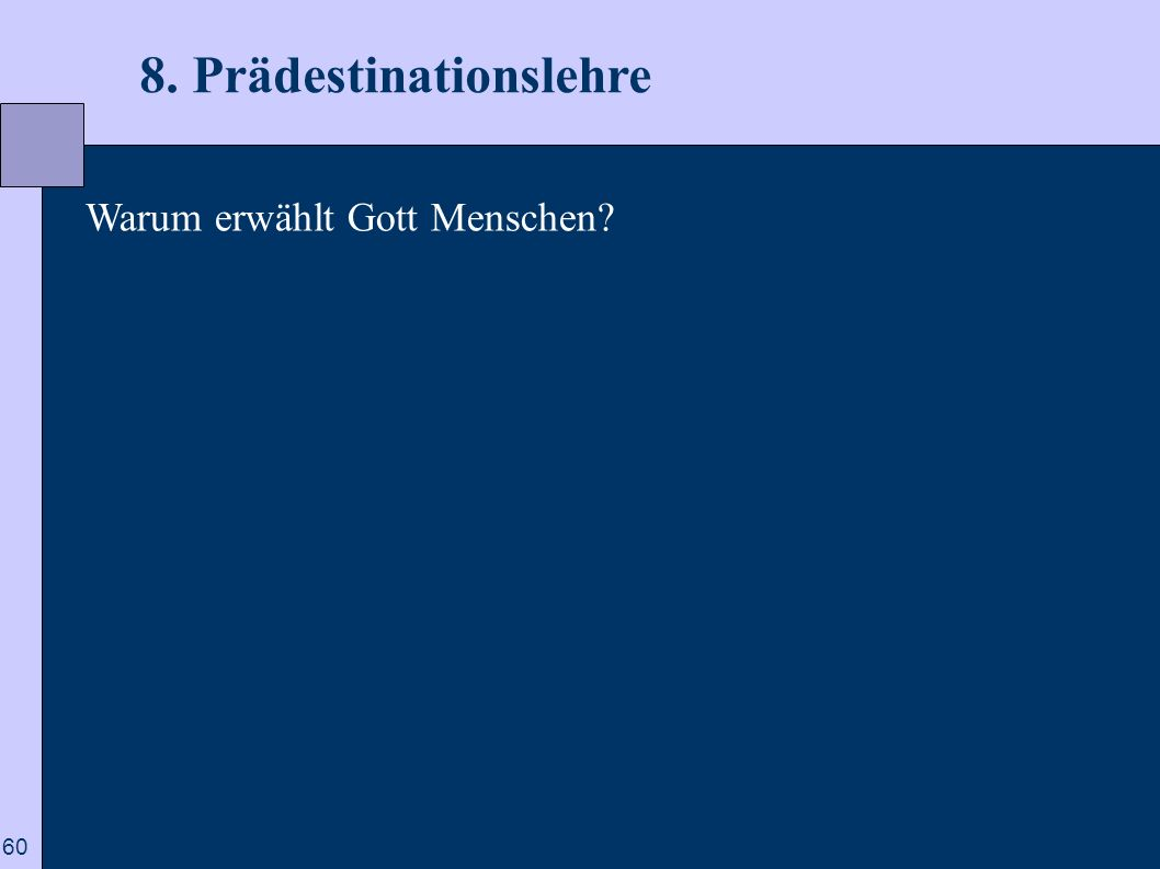 60 8. Prädestinationslehre Warum erwählt Gott Menschen?