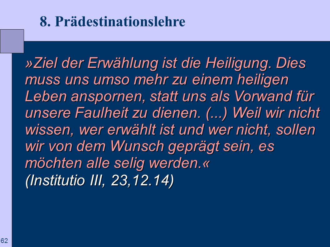 62 8. Prädestinationslehre »Ziel der Erwählung ist die Heiligung. Dies muss uns umso mehr zu einem heiligen Leben anspornen, statt uns als Vorwand für