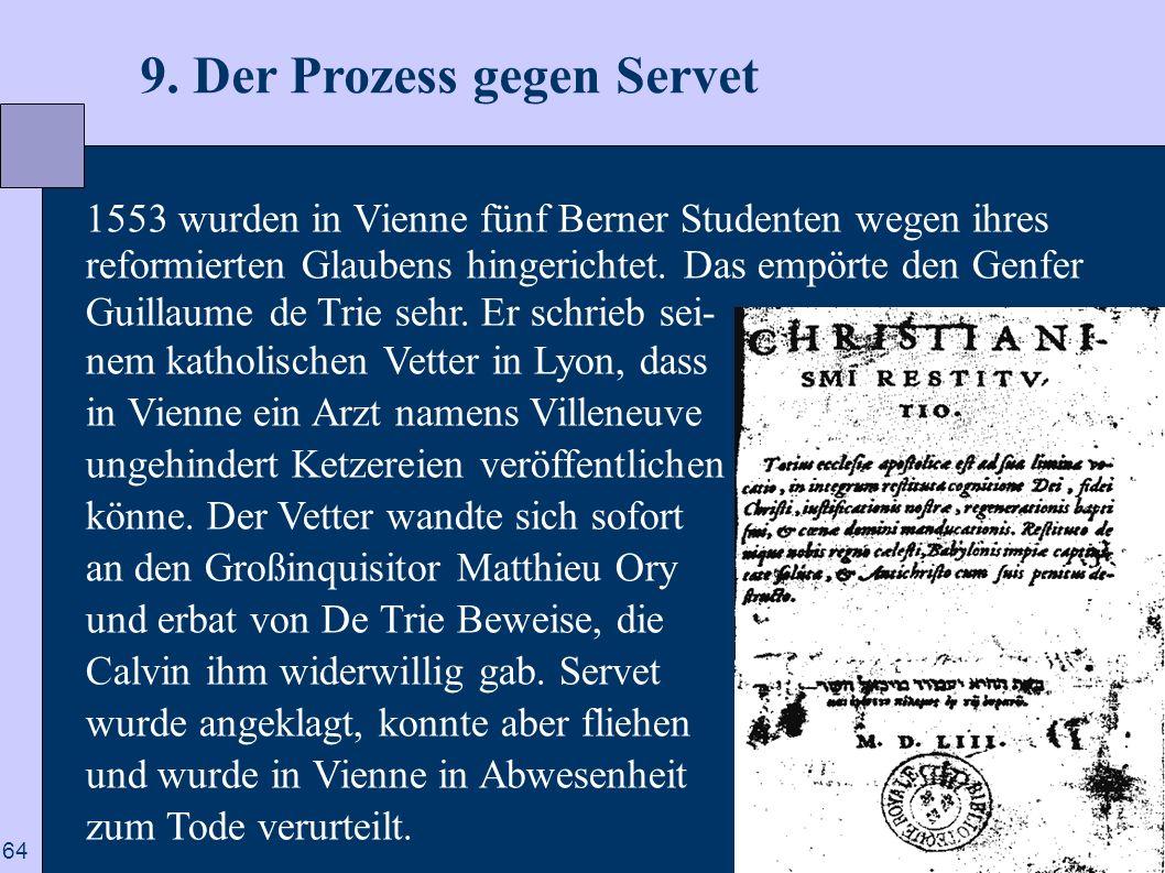 64 9. Der Prozess gegen Servet 1553 wurden in Vienne fünf Berner Studenten wegen ihres reformierten Glaubens hingerichtet. Das empörte den Genfer Guil