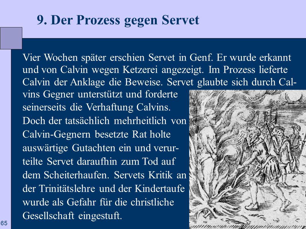 65 9. Der Prozess gegen Servet Vier Wochen später erschien Servet in Genf. Er wurde erkannt und von Calvin wegen Ketzerei angezeigt. Im Prozess liefer