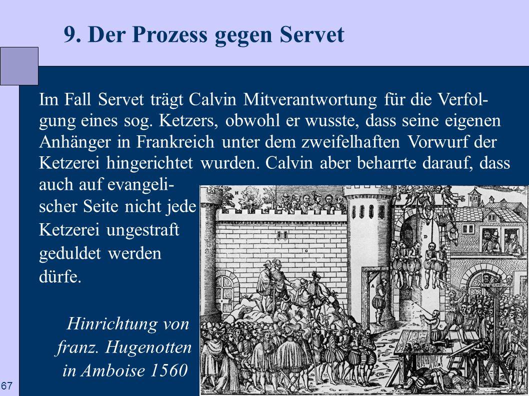 67 9. Der Prozess gegen Servet Im Fall Servet trägt Calvin Mitverantwortung für die Verfol- gung eines sog. Ketzers, obwohl er wusste, dass seine eige