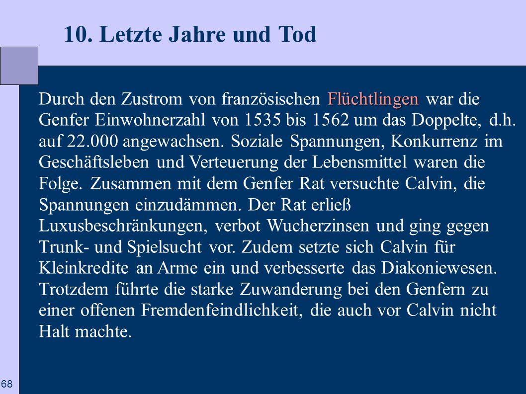 68 10. Letzte Jahre und Tod Flüchtlingen Durch den Zustrom von französischen Flüchtlingen war die Genfer Einwohnerzahl von 1535 bis 1562 um das Doppel