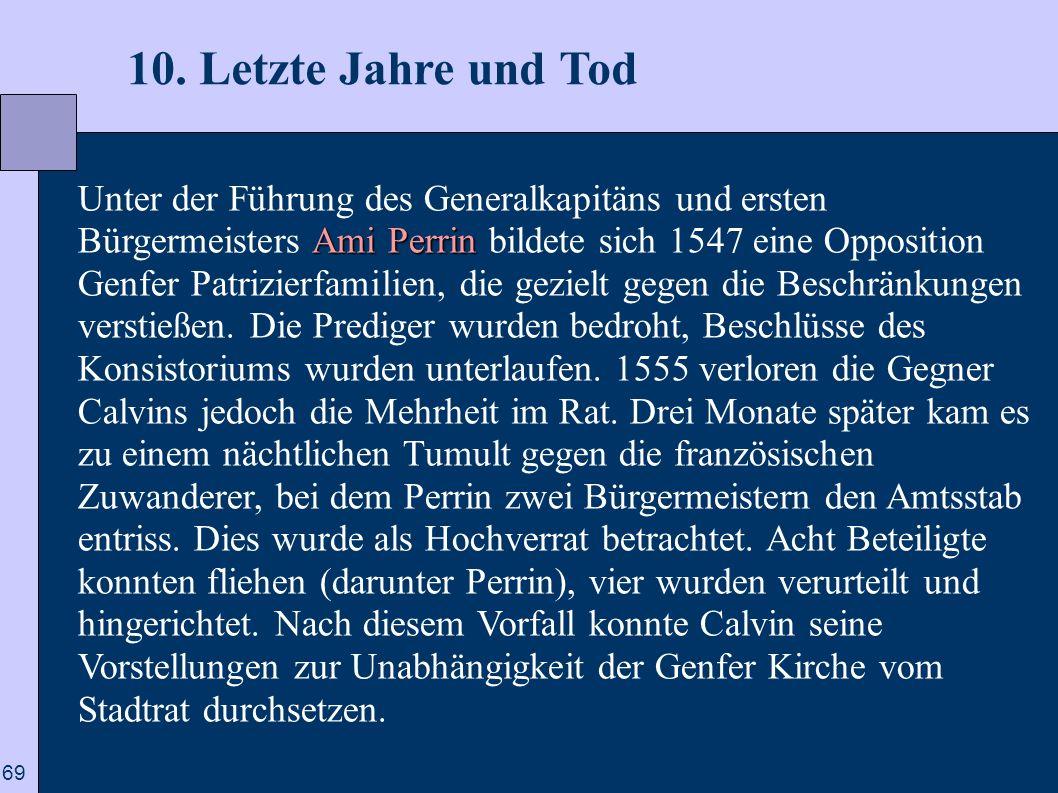 69 10. Letzte Jahre und Tod Ami Perrin Unter der Führung des Generalkapitäns und ersten Bürgermeisters Ami Perrin bildete sich 1547 eine Opposition Ge