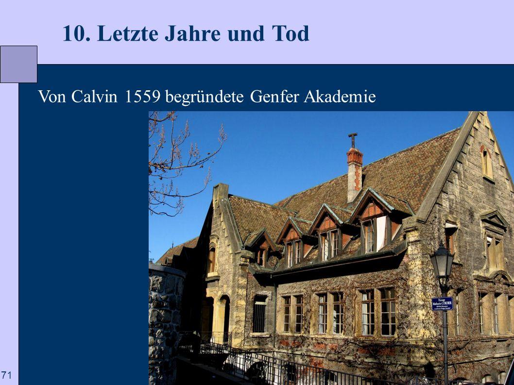 71 10. Letzte Jahre und Tod Von Calvin 1559 begründete Genfer Akademie