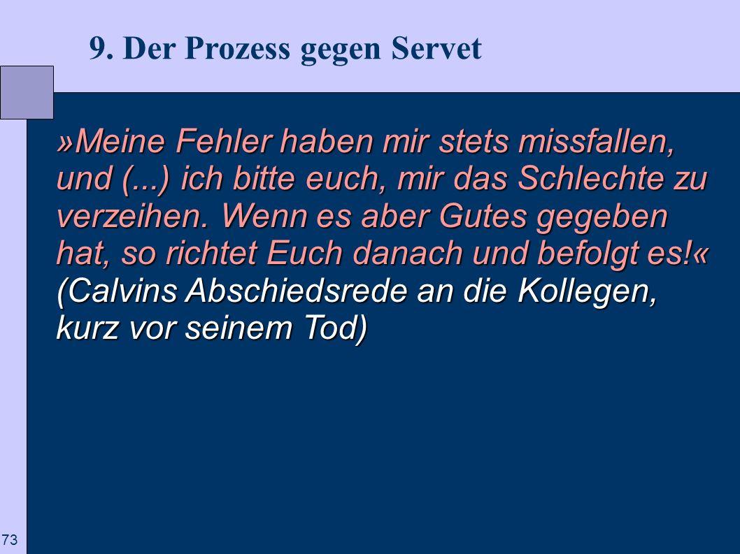 73 9. Der Prozess gegen Servet »Meine Fehler haben mir stets missfallen, und (...) ich bitte euch, mir das Schlechte zu verzeihen. Wenn es aber Gutes