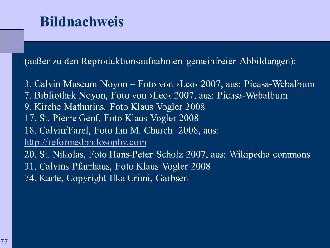 77 Bildnachweis (außer zu den Reproduktionsaufnahmen gemeinfreier Abbildungen): 3. Calvin Museum Noyon – Foto von Leo 2007, aus: Picasa-Webalbum 7. Bi