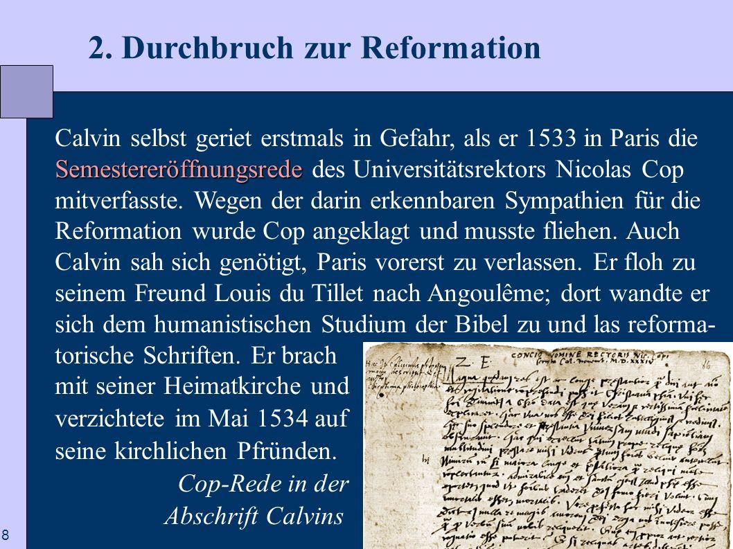 8 2. Durchbruch zur Reformation Semestereröffnungsrede Calvin selbst geriet erstmals in Gefahr, als er 1533 in Paris die Semestereröffnungsrede des Un