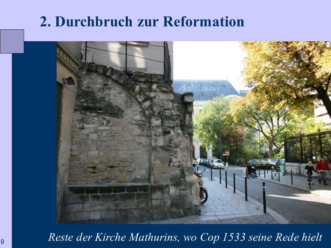 9 2. Durchbruch zur Reformation Reste der Kirche Mathurins, wo Cop 1533 seine Rede hielt