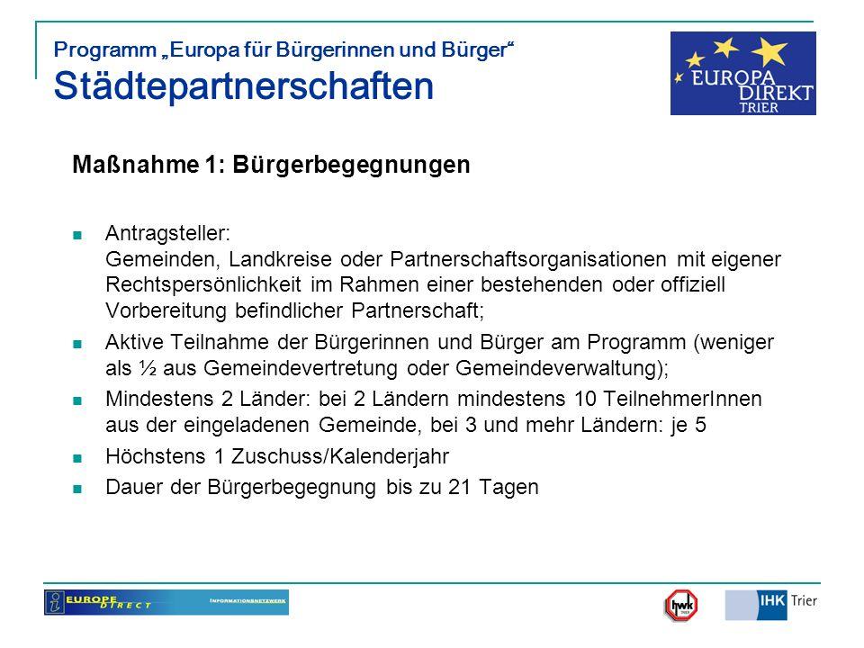 Programm Europa für Bürgerinnen und Bürger Städtepartnerschaften Maßnahme 1: Bürgerbegegnungen Antragsteller: Gemeinden, Landkreise oder Partnerschaft