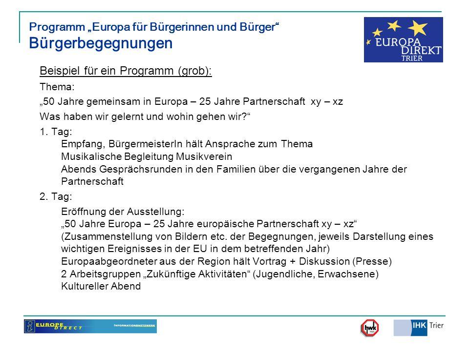 Programm Europa für Bürgerinnen und Bürger Bürgerbegegnungen Beispiel für ein Programm (grob): Thema: 50 Jahre gemeinsam in Europa – 25 Jahre Partners