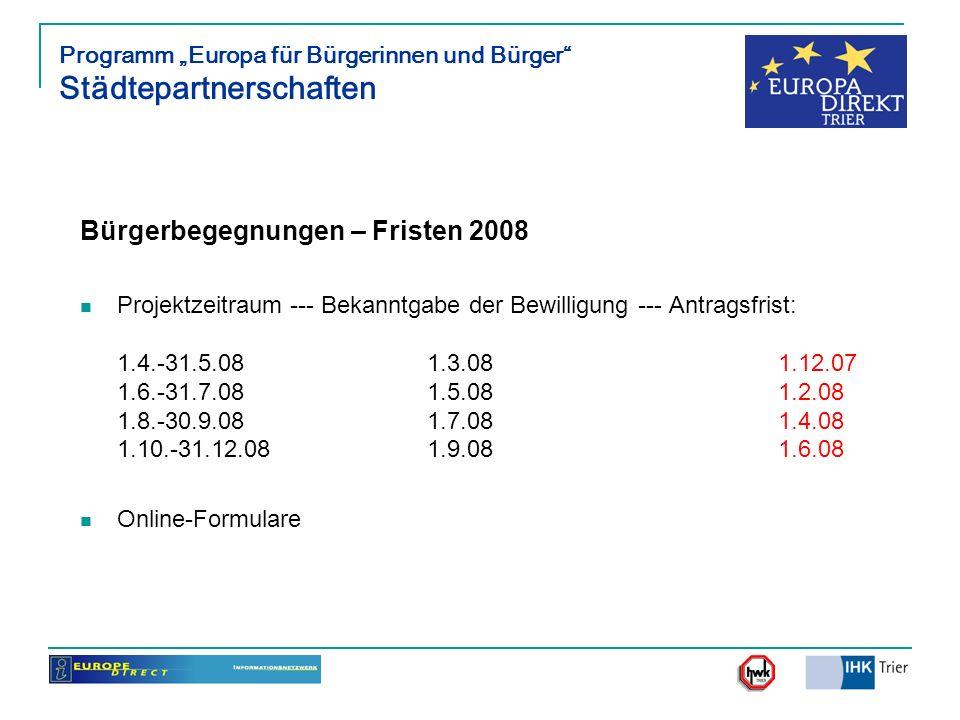 Bürgerbegegnungen – Fristen 2008 Projektzeitraum --- Bekanntgabe der Bewilligung --- Antragsfrist: 1.4.-31.5.08 1.3.08 1.12.07 1.6.-31.7.08 1.5.081.2.