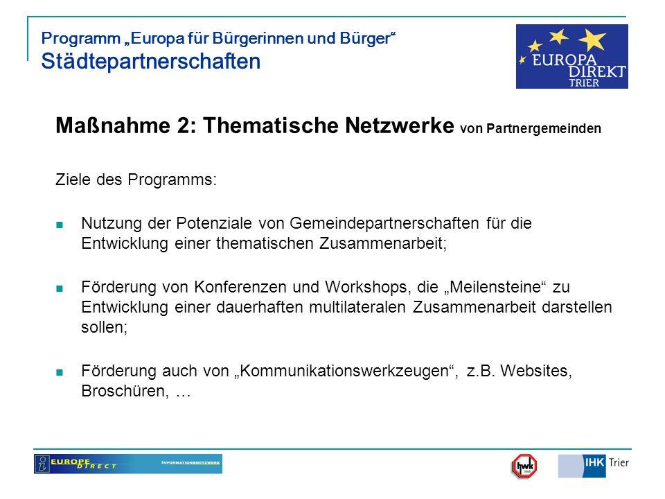 Programm Europa für Bürgerinnen und Bürger Städtepartnerschaften Maßnahme 2: Thematische Netzwerke von Partnergemeinden Ziele des Programms: Nutzung d