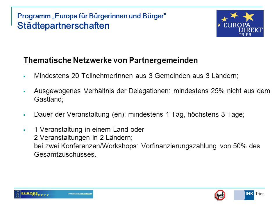 Programm Europa für Bürgerinnen und Bürger Städtepartnerschaften Thematische Netzwerke von Partnergemeinden Mindestens 20 TeilnehmerInnen aus 3 Gemein