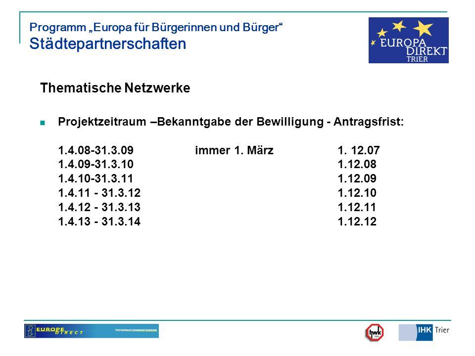Thematische Netzwerke Projektzeitraum –Bekanntgabe der Bewilligung - Antragsfrist: 1.4.08-31.3.09immer 1. März 1. 12.07 1.4.09-31.3.101.12.08 1.4.10-3