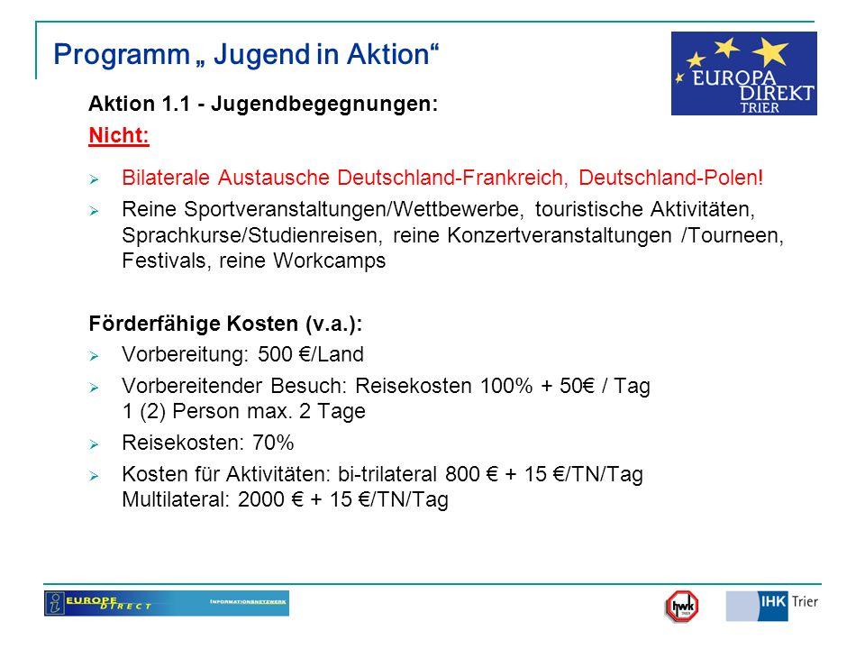 Programm Jugend in Aktion Aktion 1.1 - Jugendbegegnungen: Nicht: Bilaterale Austausche Deutschland-Frankreich, Deutschland-Polen! Reine Sportveranstal
