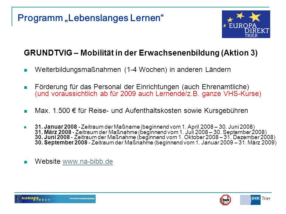 Programm Lebenslanges Lernen GRUNDTVIG – Mobilität in der Erwachsenenbildung (Aktion 3) Weiterbildungsmaßnahmen (1-4 Wochen) in anderen Ländern Förder