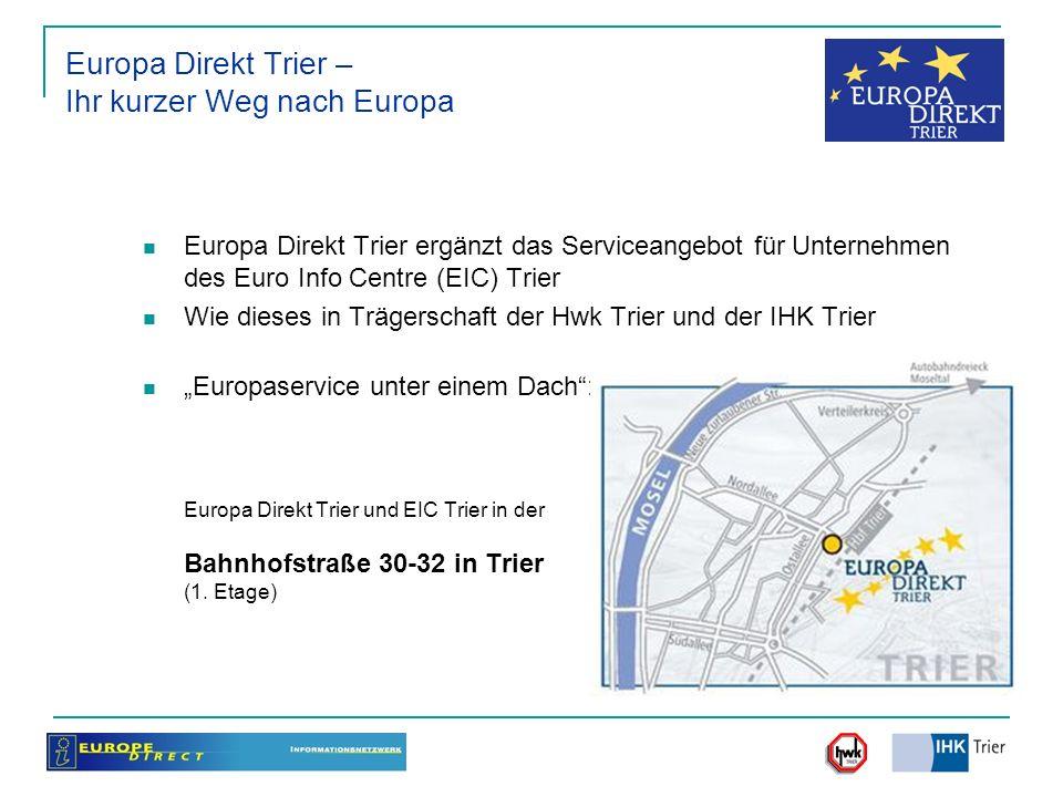 Europa Direkt Trier – Ihr kurzer Weg nach Europa Europa Direkt Trier ergänzt das Serviceangebot für Unternehmen des Euro Info Centre (EIC) Trier Wie d