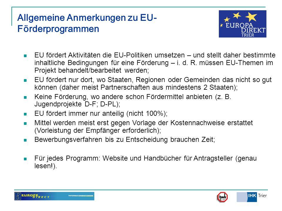 Allgemeine Anmerkungen zu EU- Förderprogrammen EU fördert Aktivitäten die EU-Politiken umsetzen – und stellt daher bestimmte inhaltliche Bedingungen f