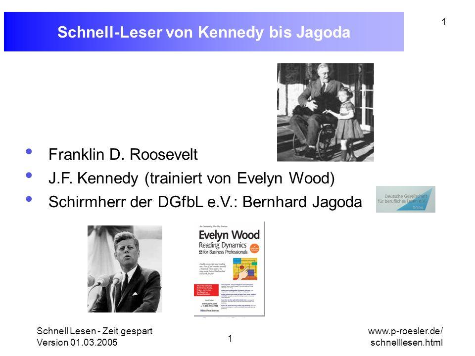 Schnell Lesen - Zeit gespart Version 01.03.2005 1 www.p-roesler.de/ schnelllesen.html 1 Schnell-Leser von Kennedy bis Jagoda Franklin D. Roosevelt J.F