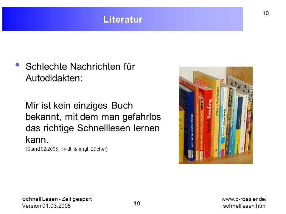 Schnell Lesen - Zeit gespart Version 01.03.2005 10 www.p-roesler.de/ schnelllesen.html 10 Literatur Schlechte Nachrichten für Autodidakten: Mir ist ke