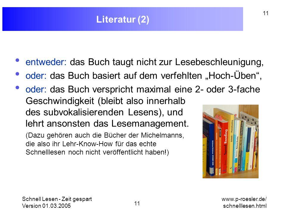 Schnell Lesen - Zeit gespart Version 01.03.2005 11 www.p-roesler.de/ schnelllesen.html 11 Literatur (2) entweder: das Buch taugt nicht zur Lesebeschle