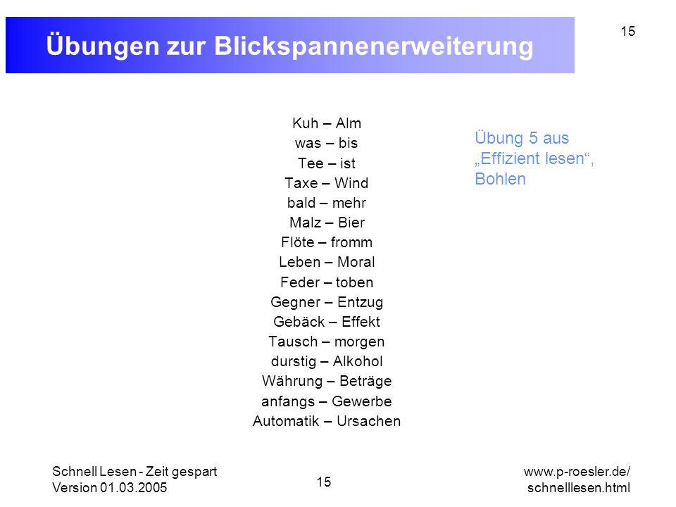 Schnell Lesen - Zeit gespart Version 01.03.2005 15 www.p-roesler.de/ schnelllesen.html 15 Übungen zur Blickspannenerweiterung Kuh – Alm was – bis Tee