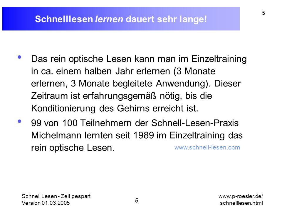 Schnell Lesen - Zeit gespart Version 01.03.2005 5 www.p-roesler.de/ schnelllesen.html 5 Schnelllesen lernen dauert sehr lange! Das rein optische Lesen