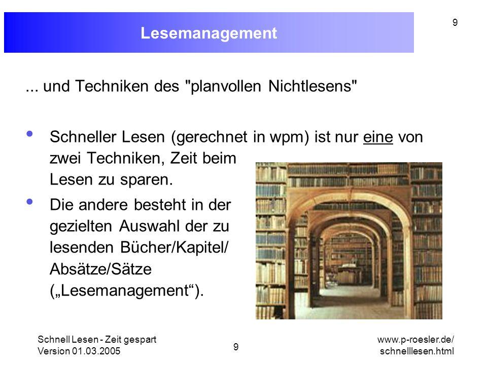 Schnell Lesen - Zeit gespart Version 01.03.2005 10 www.p-roesler.de/ schnelllesen.html 10 Literatur Schlechte Nachrichten für Autodidakten: Mir ist kein einziges Buch bekannt, mit dem man gefahrlos das richtige Schnelllesen lernen kann.