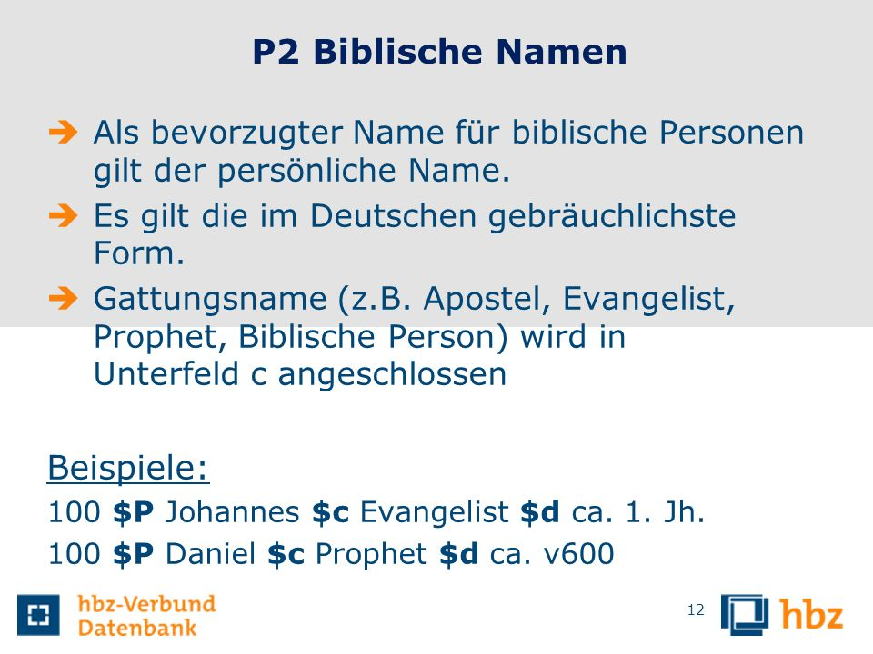 12 P2 Biblische Namen Als bevorzugter Name für biblische Personen gilt der persönliche Name. Es gilt die im Deutschen gebräuchlichste Form. Gattungsna