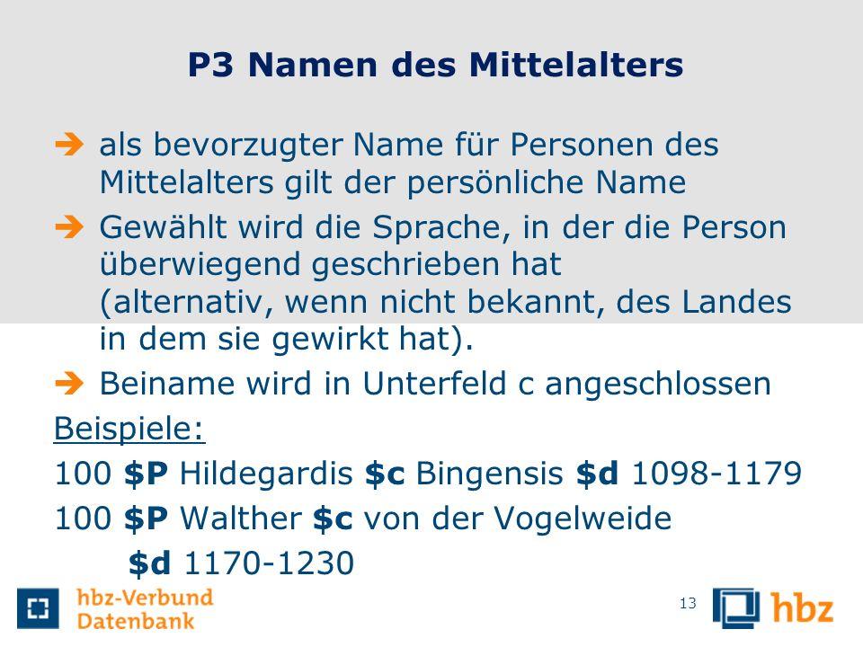 13 P3 Namen des Mittelalters als bevorzugter Name für Personen des Mittelalters gilt der persönliche Name Gewählt wird die Sprache, in der die Person