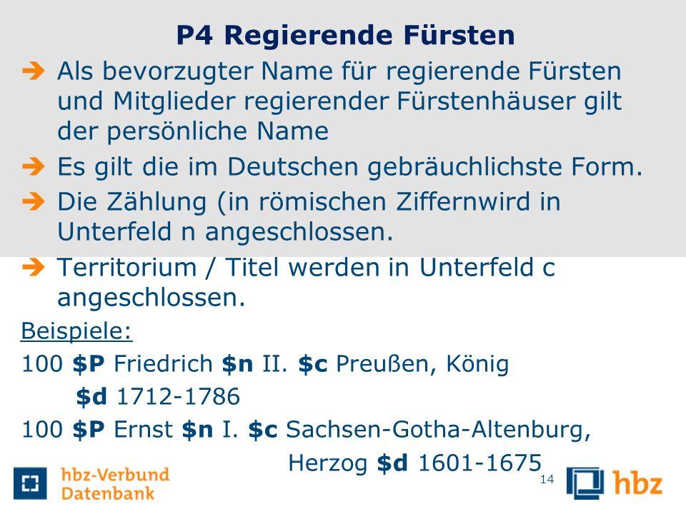 14 P4 Regierende Fürsten Als bevorzugter Name für regierende Fürsten und Mitglieder regierender Fürstenhäuser gilt der persönliche Name Es gilt die im