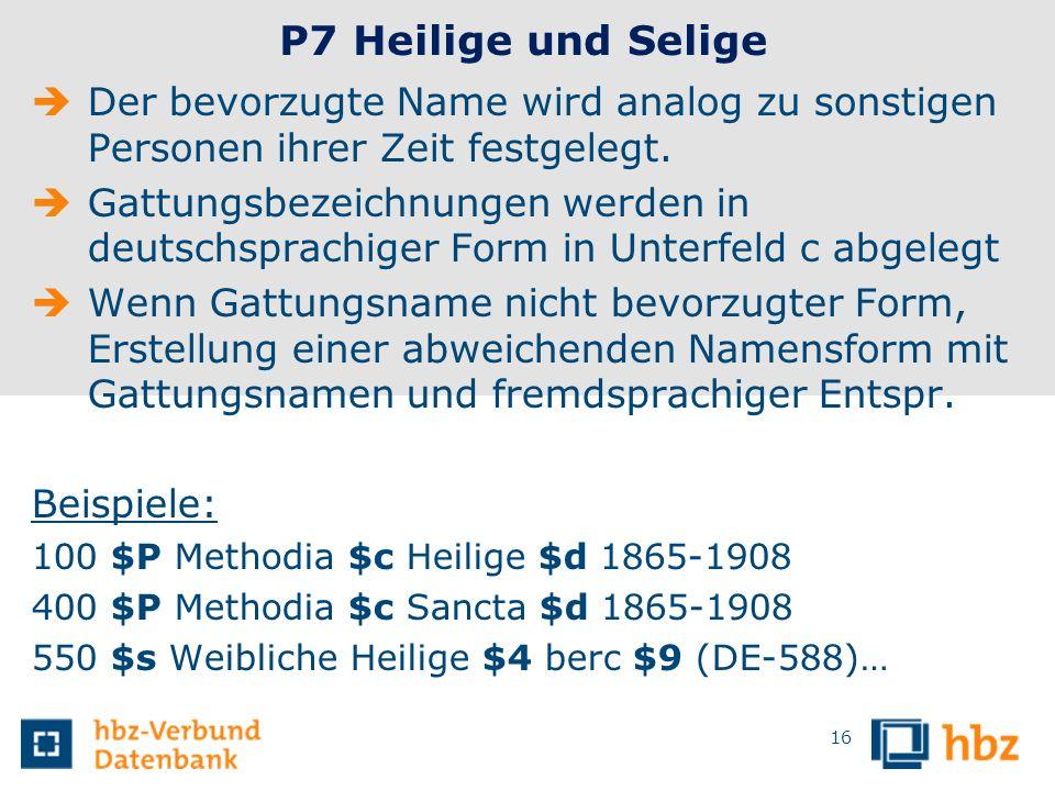 16 P7 Heilige und Selige Der bevorzugte Name wird analog zu sonstigen Personen ihrer Zeit festgelegt. Gattungsbezeichnungen werden in deutschsprachige