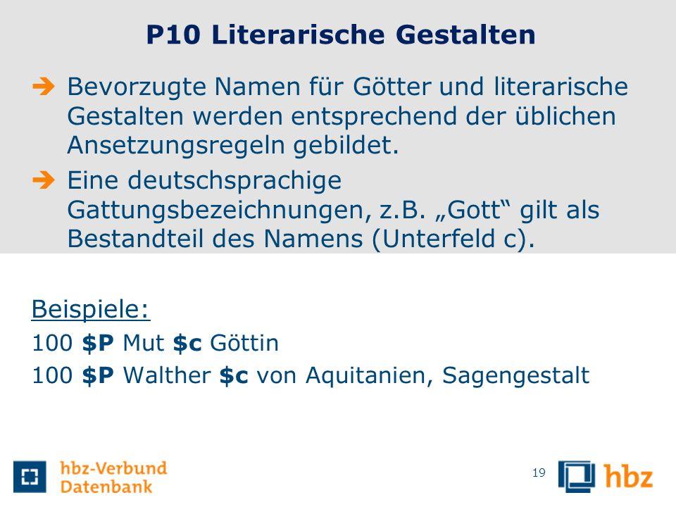 19 P10 Literarische Gestalten Bevorzugte Namen für Götter und literarische Gestalten werden entsprechend der üblichen Ansetzungsregeln gebildet. Eine