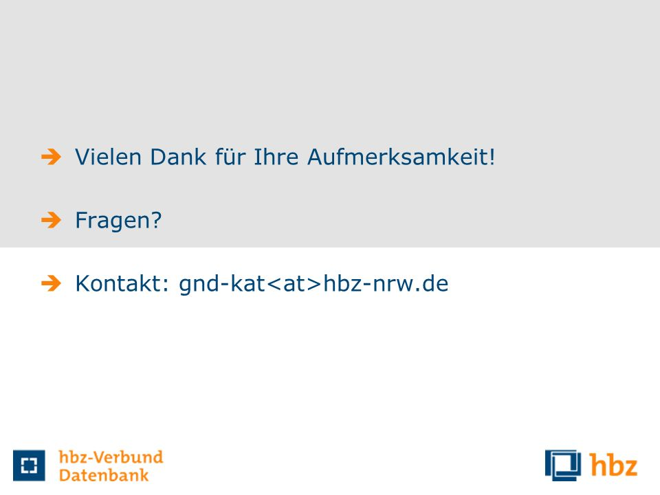 Vielen Dank für Ihre Aufmerksamkeit! Fragen? Kontakt: gnd-kat hbz-nrw.de