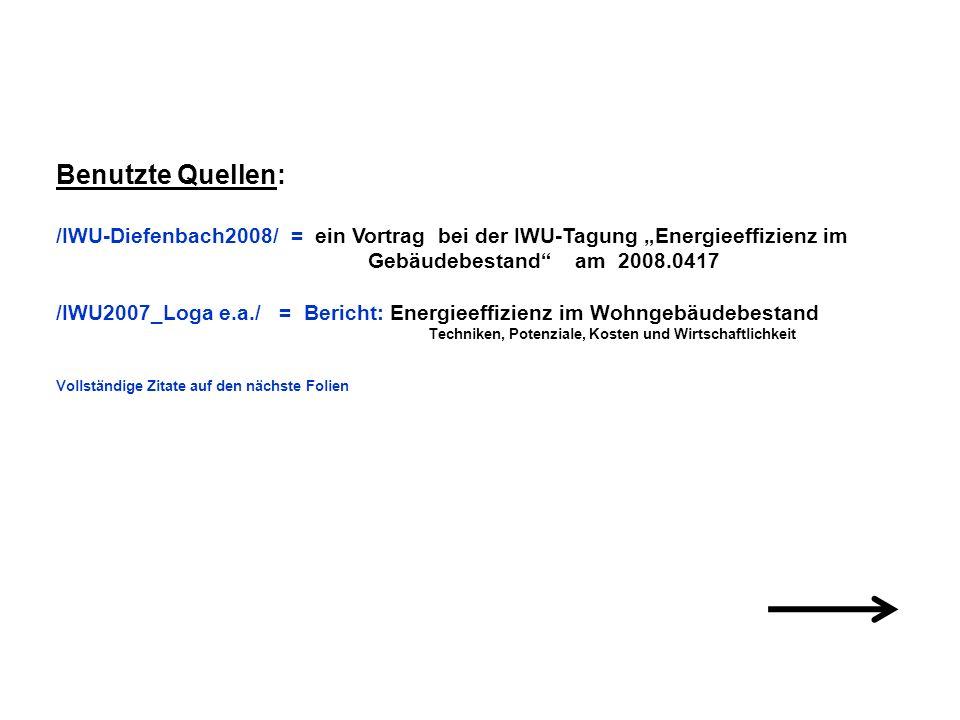 Benutzte Quellen: /IWU-Diefenbach2008/ = ein Vortrag bei der IWU-Tagung Energieeffizienz im Gebäudebestand am 2008.0417 /IWU2007_Loga e.a./ = Bericht: