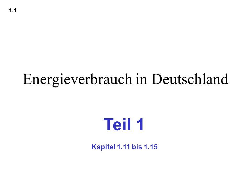 Energieverbrauch in Deutschland 1.1 Teil 1 Kapitel 1.11 bis 1.15