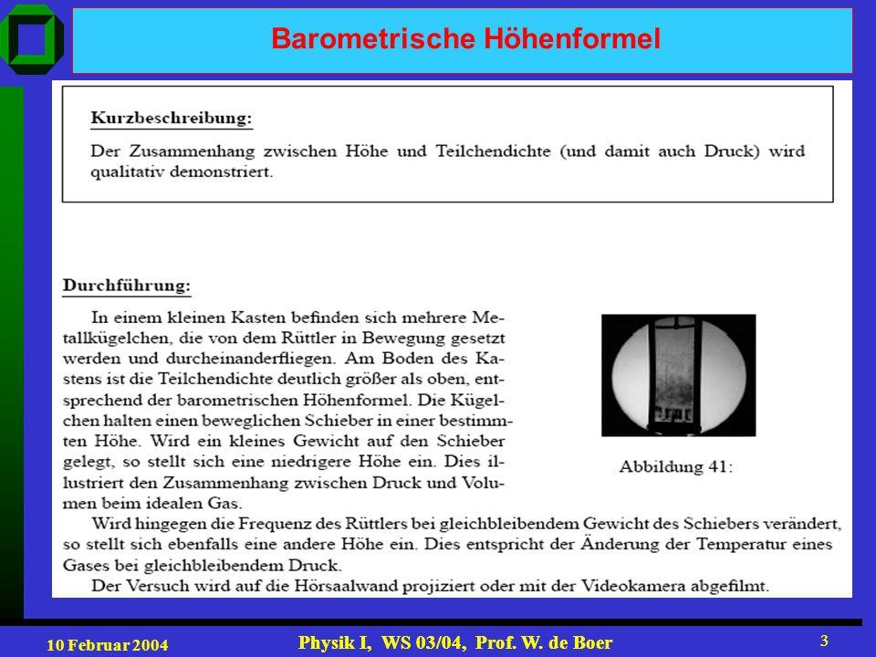 10 Februar 2004 Physik I, WS 03/04, Prof. W. de Boer 3 3 Barometrische Höhenformel