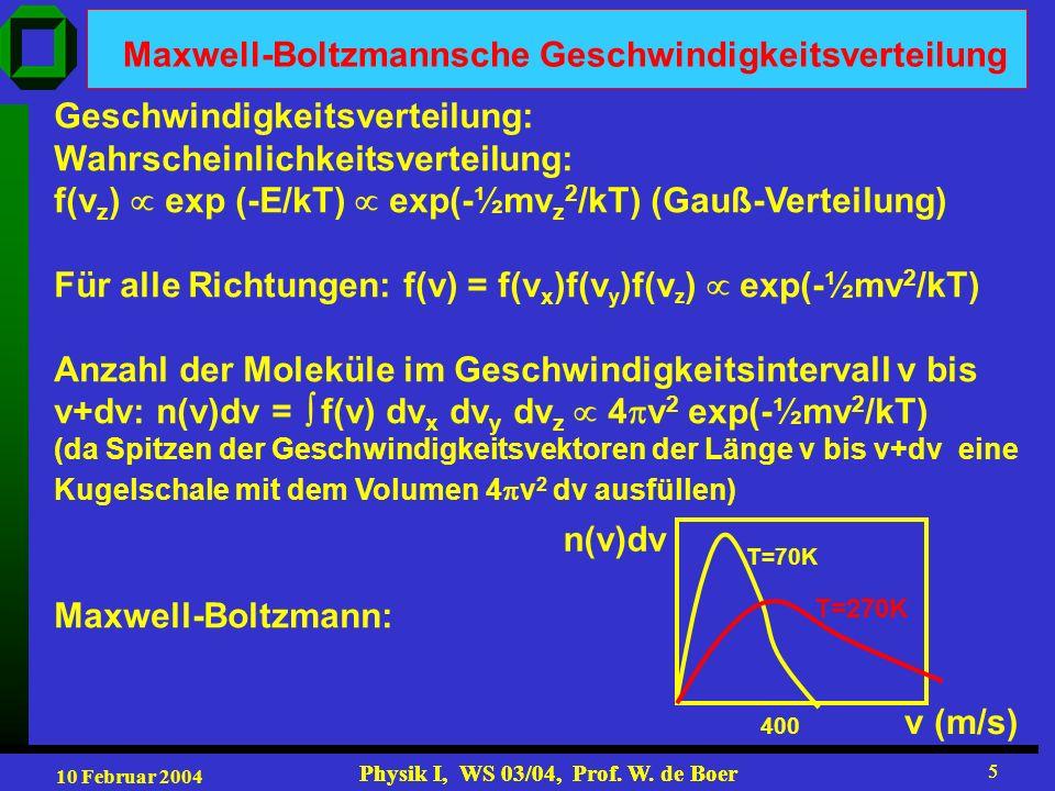 10 Februar 2004 Physik I, WS 03/04, Prof. W. de Boer 5 5 Maxwell-Boltzmannsche Geschwindigkeitsverteilung Geschwindigkeitsverteilung: Wahrscheinlichke